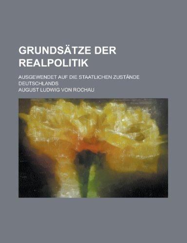 9781234530983: Grundsatze Der Realpolitik; Ausgewendet Auf Die Staatlichen Zustande Deutschlands