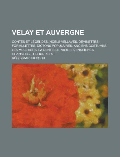9781234536572: Velay Et Auvergne; Contes Et Legendes, Noels Vellaves, Devinettes, Formulettes, Dictons Populaires, Anciens Costumes, Les Muletiers, La Dentelle, Vieilles Enseignes, Chansons Et Bourrees
