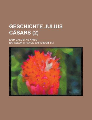 Geschichte Julius Cäsars; (Der gallische Krieg) (2 ) (German Edition) (1234538016) by Napoleon