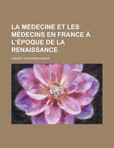 9781234551599: La Medecine Et Les Medecins En France A L'Epoque de La Renaissance