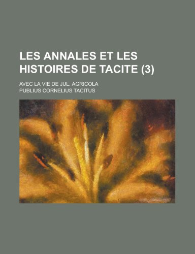 9781234562199: Les Annales Et Les Histoires de Tacite; Avec La Vie de Jul. Agricola (3 )