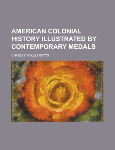 9781234563080: American Colonial History Illustrated by Contemporary Medals