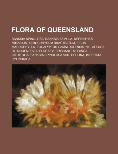 9781234569914: Flora of Queensland: Banksia spinulosa, Banksia aemula, Nepenthes mirabilis, Xerochrysum bracteatum, Ficus macrophylla