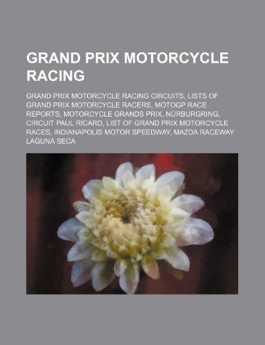 9781234570385: Grand Prix Motorcycle Racing: Grand Prix Motorcycle Racing Circuits, Lists of Grand Prix Motorcycle Racers, Motogp Race Reports