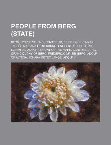 9781234572006: People from Berg (State): Berg, House of Limburg-Stirum, Friedrich Heinrich Jacobi, Mariana of Neuburg, Engelbert II of Berg, Ezzonids, Adolf I