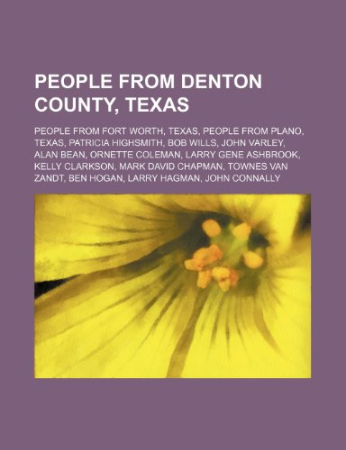 9781234572235: People from Denton County, Texas: People from Fort Worth, Texas, People from Plano, Texas, Patricia Highsmith, Bob Wills, John Varley