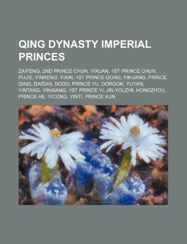 9781234572471: Qing Dynasty Imperial Princes: Zaifeng, 2nd Prince Chun, Yixuan, 1st Prince Chun, Pujie, Yinreng, Yixin, 1st Prince Gong, Yikuang, Prince Qing