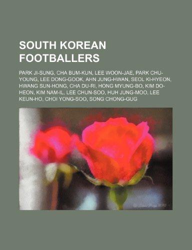9781234572983: South Korean Footballers: Park Ji-Sung, Cha Bum-Kun, Lee Woon-Jae, Park Chu-Young, Lee Dong-Gook, Ahn Jung-Hwan, Seol KI-Hyeon, Hwang Sun-Hong