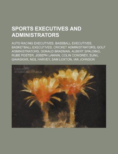 9781234573195: Sports Executives and Administrators: Auto Racing Executives, Baseball Executives, Basketball Executives, Cricket Administrators