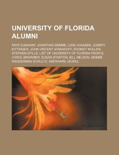 9781234573577: University of Florida Alumni: Faye Dunaway, Jonathan Demme, Carl Hiaasen, Joseph Kittinger, John Vincent Atanasoff, Rodney Mullen
