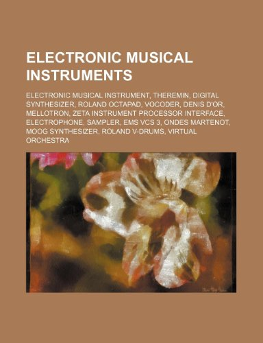 9781234574239: Electronic Musical Instruments: Electronic Musical Instrument, Theremin, Digital Synthesizer, Roland Octapad, Vocoder, Denis D'Or, Mellotron