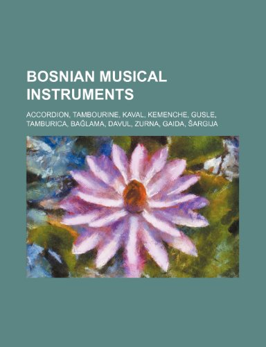 9781234574253: Bosnian Musical Instruments: Accordion, Tambourine, Kaval, Kemenche, Gusle, Tamburica, Ba Lama, Davul, Zurna, Gaida, Argija