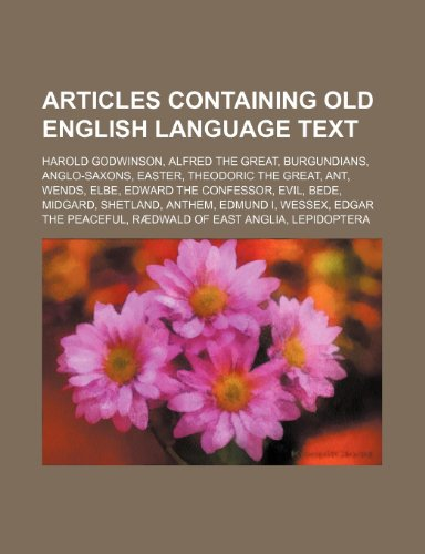 9781234575861: Articles containing Old English language text: Harold Godwinson, Alfred the Great, Burgundians, Anglo-Saxons, Easter, Theodoric the Great, Ant