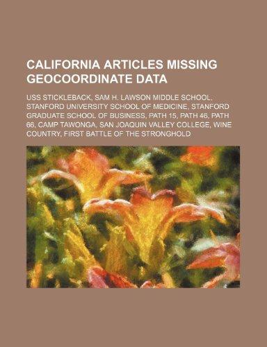 9781234576387: California Articles Missing Geocoordinate Data: USS Stickleback, Sam H. Lawson Middle School, Stanford University School of Medicine