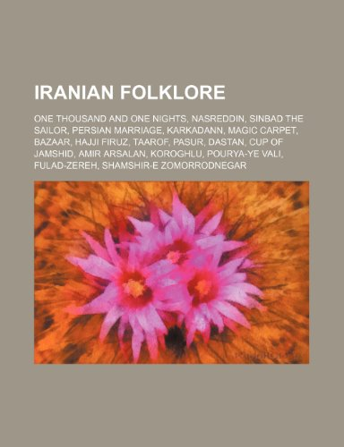 9781234576684: Iranian Folklore: One Thousand and One Nights, Nasreddin, Sinbad the Sailor, Persian Marriage, Karkadann, Magic Carpet, Bazaar, Hajji Fi