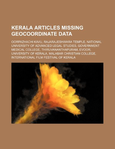 9781234577322: Kerala Articles Missing Geocoordinate Data: Oorpazhachi Kavu, Rajarajeshwara Temple, National University of Advanced Legal Studies