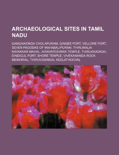 9781234577568: Archaeological Sites in Tamil Nadu: Gangaikonda Cholapuram, Gingee Fort, Vellore Fort, Seven Pagodas of Mahabalipuram