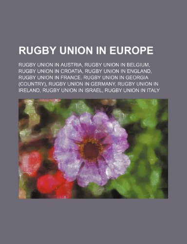 9781234578084: Rugby union in Europe: Rugby union in Austria, Rugby union in Belgium, Rugby union in Croatia, Rugby union in England, Rugby union in France