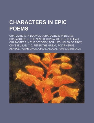 9781234578930: Characters in Epic Poems: Characters in Beowulf, Characters in Bylina, Characters in the Aeneid, Characters in the Iliad