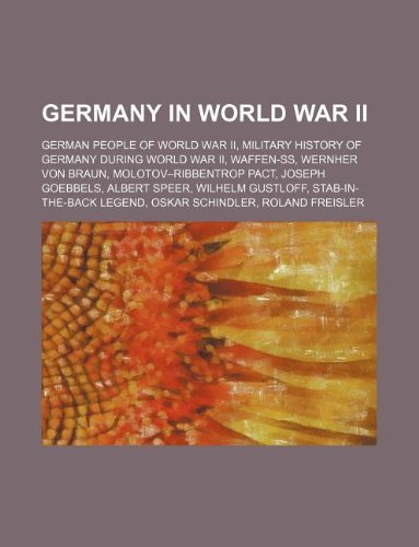 9781234579036: Germany in World War II: German People of World War II, Military History of Germany During World War II, Waffen-SS, Wernher Von Braun