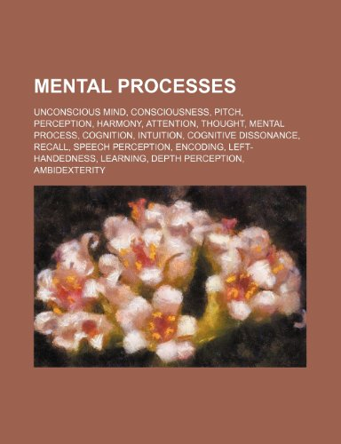 9781234579494: Mental Processes: Unconscious Mind, Consciousness, Pitch, Perception, Harmony, Attention, Thought, Mental Process, Cognition, Intuition