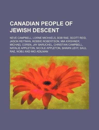 9781234579883: Canadian People of Jewish Descent: Neve Campbell, Lorne Michaels, Bob Rae, Scott Reid, Jason Reitman, Robbie Robertson, MIA Kirshner