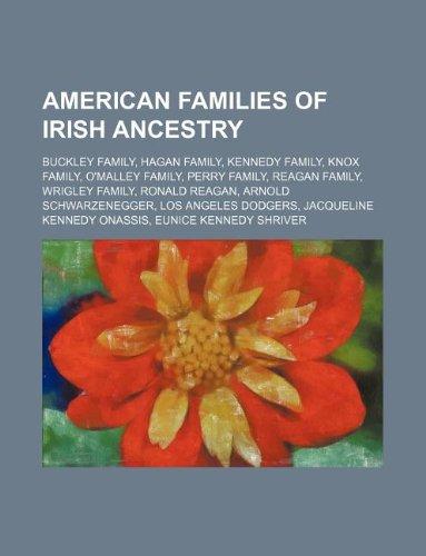 9781234580346: American Families of Irish Ancestry: Buckley Family, Hagan Family, Kennedy Family, Knox Family, O'Malley Family, Perry Family, Reagan Family