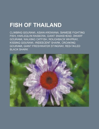 9781234581671: Fish of Thailand: Climbing Gourami, Asian Arowana, Siamese Fighting Fish, Harlequin Rasbora, Giant Snakehead, Dwarf Gourami, Walking Cat