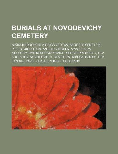 9781234581961: Burials at Novodevichy Cemetery: Nikita Khrushchev, Dziga Vertov, Sergei Eisenstein, Peter Kropotkin, Anton Chekhov, Vyacheslav Molotov