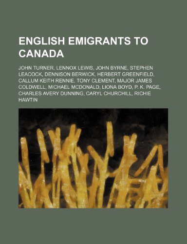 9781234582111: English emigrants to Canada: John Turner, Lennox Lewis, John Byrne, Stephen Leacock, Dennison Berwick, Herbert Greenfield, Callum Keith Rennie