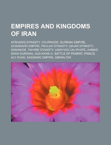 9781234583033: Empires and Kingdoms of Iran: Afsharid Dynasty, Chupanids, Durrani Empire, Ghaznavid Empire, Pahlavi Dynasty, Qajar Dynasty, Samanids