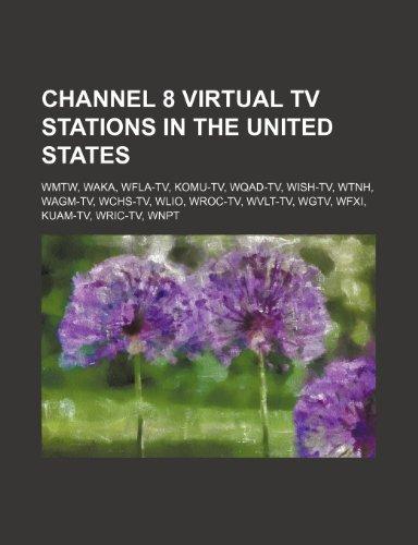 9781234583361: Channel 8 Virtual TV Stations in the United States: Wmtw, Waka, Wfla-TV, Komu-TV, Wqad-TV, Wish-TV, Wtnh, Wagm-TV, Wchs-TV, Wlio, Wroc-TV