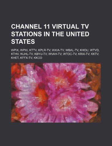 9781234583378: Channel 11 Virtual TV Stations in the United States: Wpix, Wpxi, Kttv, Kplr-TV, Wxia-TV, Wbal-TV, Khou, Wtvd, Kthv, Wjhl-TV, Kbyu-TV, Wvah-TV