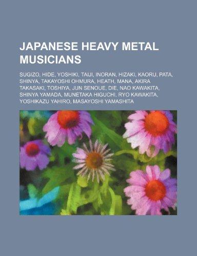 9781234583569: Japanese heavy metal musicians: Sugizo, Hide, Yoshiki, Taiji, Inoran, Hizaki, Kaoru, Pata, Shinya, Takayoshi Ohmura, Heath, Mana