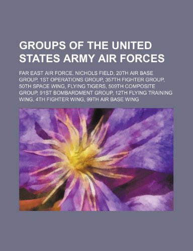 9781234583743: Groups of the United States Army Air Forces: Far East Air Force, Nichols Field, 20th Air Base Group, 1st Operations Group, 357th Fighter Group