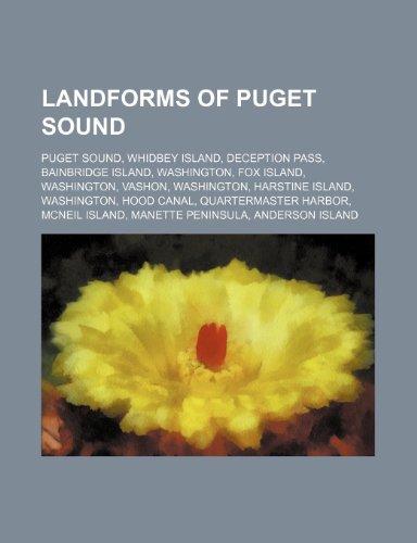 9781234586003: Landforms of Puget Sound: Puget Sound, Whidbey Island, Deception Pass, Bainbridge Island, Washington, Fox Island, Washington, Vashon