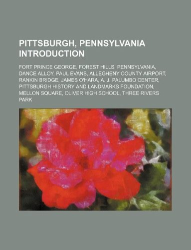 9781234586232: Pittsburgh, Pennsylvania Introduction: Fort Prince George, Forest Hills, Pennsylvania, Dance Alloy, Paul Evans, Allegheny County Airport