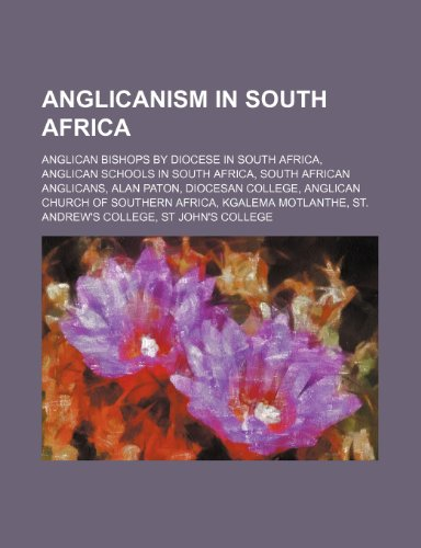 9781234586409: Anglicanism in South Africa: Anglican bishops by diocese in South Africa, Anglican schools in South Africa, South African Anglicans, Alan Paton