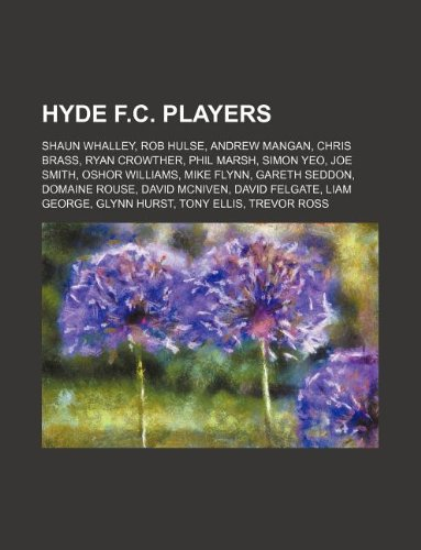 9781234586973: Hyde F.C. Players: Shaun Whalley, Rob Hulse, Andrew Mangan, Chris Brass, Ryan Crowther, Phil Marsh, Simon Yeo, Joe Smith, Oshor Williams