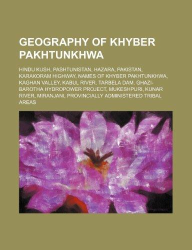9781234587390: Geography of Khyber Pakhtunkhwa: Hindu Kush, Pashtunistan, Hazara, Pakistan, Karakoram Highway, Names of Khyber Pakhtunkhwa, Kaghan Valley