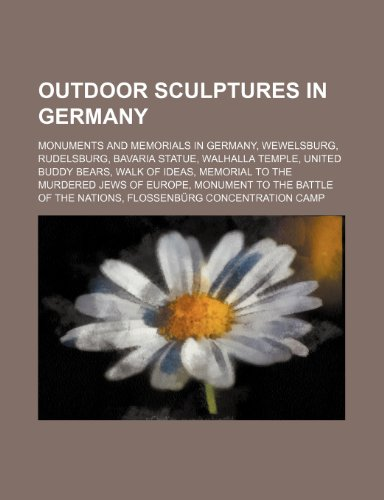 9781234587994: Outdoor Sculptures in Germany: Monuments and Memorials in Germany, Wewelsburg, Rudelsburg, Bavaria Statue, Walhalla Temple, United Buddy Bears