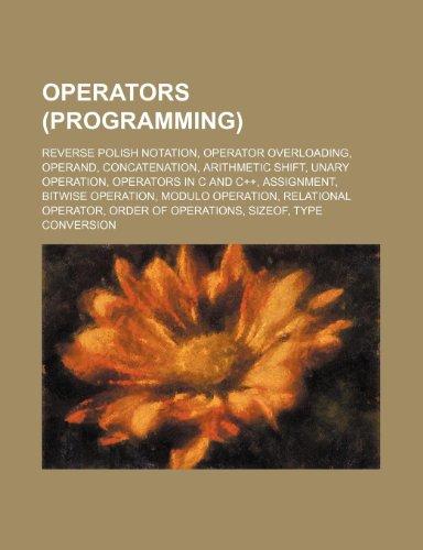 9781234588236: Operators (Programming): Reverse Polish Notation, Operator Overloading, Operand, Concatenation, Arithmetic Shift, Unary Operation