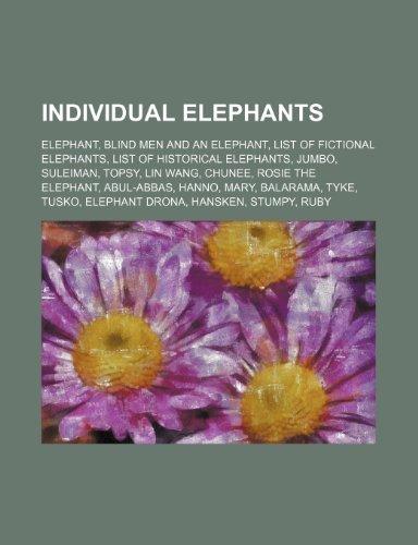 9781234588502: Individual Elephants: Elephant, Blind Men and an Elephant, List of Fictional Elephants, List of Historical Elephants, Jumbo, Suleiman, Topsy