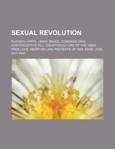 9781234589080: Sexual Revolution: Playboy, Hippie, Lenny Bruce, Combined Oral Contraceptive Pill, Counterculture of the 1960s, Free Love, Abortion Law