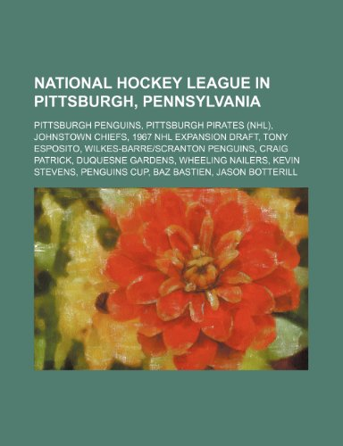 9781234589400: National Hockey League in Pittsburgh, Pennsylvania: Pittsburgh Penguins, Pittsburgh Pirates (NHL), Johnstown Chiefs, 1967 NHL Expansion Draft