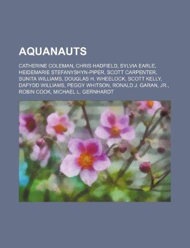 9781234590116: Aquanauts: Catherine Coleman, Chris Hadfield, Sylvia Earle, Heidemarie Stefanyshyn-Piper, Scott Carpenter, Sunita Williams, Dougl