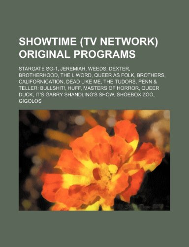 9781234590352: Showtime (TV network) original programs: Stargate SG-1, Jeremiah, Weeds, Dexter, Brotherhood, The L Word, Queer as Folk, Brothers