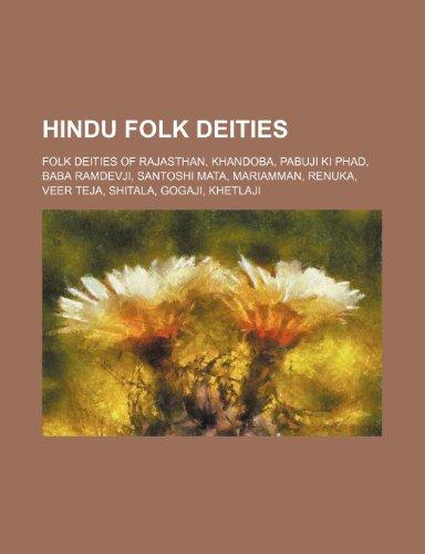 9781234590512: Hindu Folk Deities: Folk Deities of Rajasthan, Khandoba, Pabuji KI Phad, Baba Ramdevji, Santoshi Mata, Mariamman, Renuka, Veer Teja, Shita