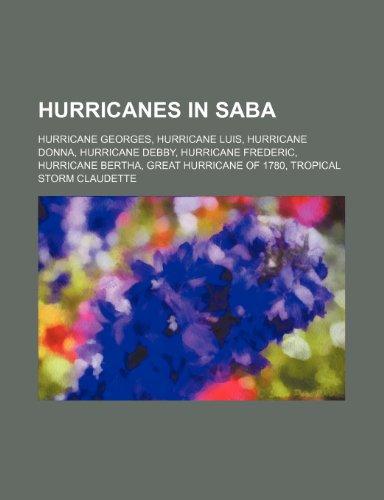 9781234592912: Hurricanes in Saba: Hurricane Georges, Hurricane Luis, Hurricane Donna, Hurricane Debby, Hurricane Frederic, Hurricane Bertha