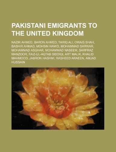 9781234593483: Pakistani Emigrants to the United Kingdom: Nazir Ahmed, Baron Ahmed, Tariq Ali, Owais Shah, Bashir Ahmad, Mohsin Hamid, Mohammad Sarwar